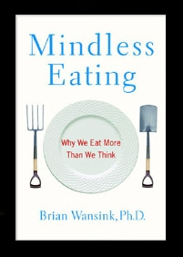 book cover: Mindless Eating: Why We Eat More Than We Think, by Brian Wansink, PhD