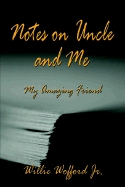 """Notes on Uncle and Me: My Amazing Friend"" by Willie Wofford"